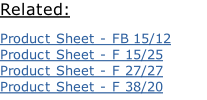 Related: Product Sheet - FB 15/12 Product Sheet - F 15/25 Product Sheet - F 27/27 Product Sheet - F 38/20